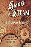 Smoke and Steam: A Steampunk Anthology