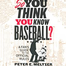So You Think You Know Baseball?: A Fan's Guide to the Official Rules Audiobook by Peter E. Meltzer Narrated by Michael Butler Murray