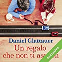 Un regalo che non ti aspetti Audiobook by Daniel Glattauer Narrated by Giuliano Bonetto