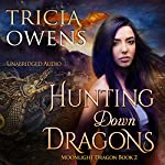 Hunting Down Dragons: Moonlight Dragon, Book 2 | Tricia Owens