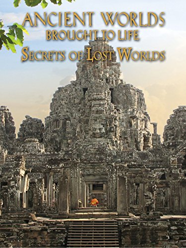 Ancient Worlds Brought to Life: Secrets of Lost Worlds