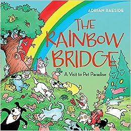 the rainbow bridge a visit to pet paradise adrian raeside
