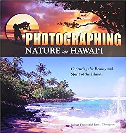 Photographing Nature in Hawaii by Robert Frutos (2004-06-03)