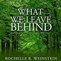 What We Leave Behind Audiobook by Rochelle B. Weinstein Narrated by Casey Turner