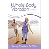 Complete Whole Body Vibration Training Charts Stretch and Massage. 60 Exercises Plus 3 Month Personal Vibration Training Programme Tailored for You Vibration Training for Strength Tone