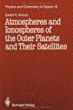 Atmospheres and Ionospheres of the Outer Planets and Their Satellites, Atreya, Sushil K., 3642713963