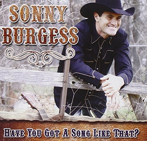 Have You Got a Song Like That by Burgess, Sonny (c&w Singer)