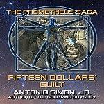 Fifteen Dollars' Guilt: The Prometheus Saga | Antonio Simon Jr.