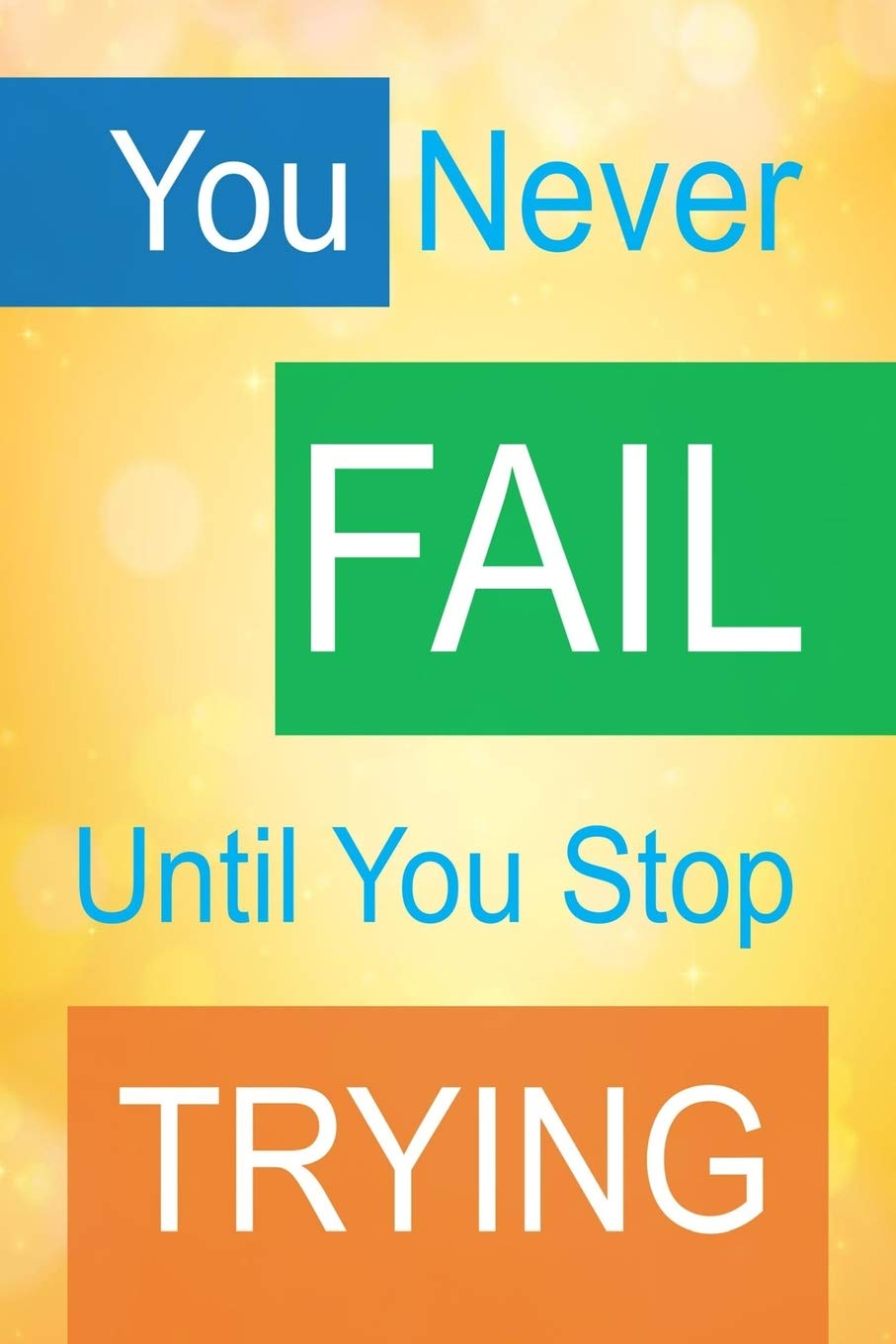 You Never Fail Until You Stop Trying: Journal with ...