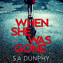 When She Was Gone Audiobook by S. A. Dunphy Narrated by Liam Hourican