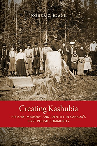 Creating Kashubia: History, Memory, and Identity in Canada's First Polish Community (McGill-Queen's Studies in Ethnic Hi