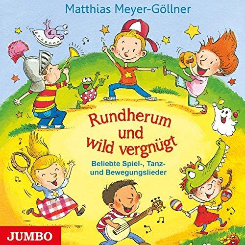 Rundherum und wild vergnügt: Beliebte Spiel-, Tanz- und Bewegungslieder