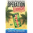 Operation Enough!: How to Retire Remarkably Early