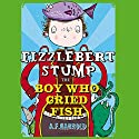 Fizzlebert Stump: The Boy Who Cried Fish Audiobook by A. F. Harrold Narrated by Daniel Hill