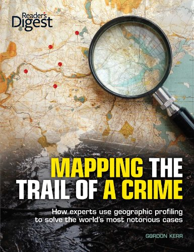 Mapping the Trail of a Crime: How Experts Use Geographic Profiling to Solve the World's Most Notorious Cases (Green Gordon Pic)