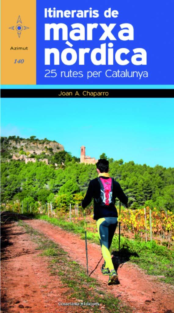 Itineraris De La Marxa Nòrdica: 25 rutes per Catalunya: 140 ...