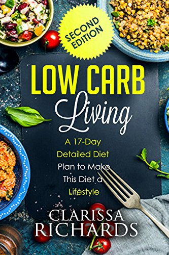 - Low Carb Living (2nd Edition): A 17-Day Detailed Diet Plan to Make This Diet a Lifestyle: A Full Guide to Help you Kickstart your Low Carb lifestyle for ... weight, be healthy and feel great Book 1)