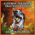 Audubon: The Dream That Wouldn't Die | Sharon Delarose