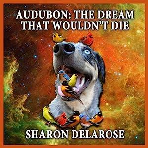 Audubon: The Dream That Wouldn't Die Audiobook