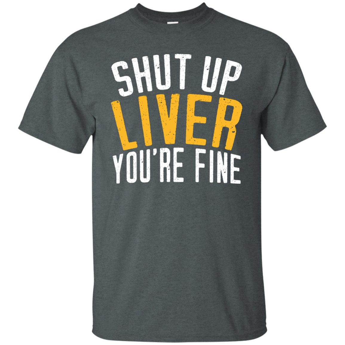 Shut Up Liver You're Fine - Funny Drinking Quote T-Shirt