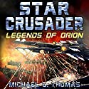 Star Crusader: Legends of Orion Audiobook by Michael G. Thomas Narrated by Andrew B. Wehrlen
