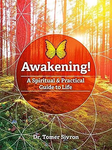 Awakening!: A spiritual and practical guide to life (Practical Guide To Awakening)