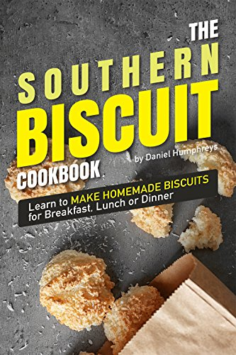The Southern Biscuit Cookbook: Learn to Make Homemade Biscuits for Breakfast, Lunch or Dinner by Daniel Humphreys