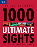 1000 Ultimate Sights: A Wide-Ranging and Entertaining Guide Offering Lists for Both Well Known and Off-the-Beaten-Track Sights of the World (Lonely Planet)