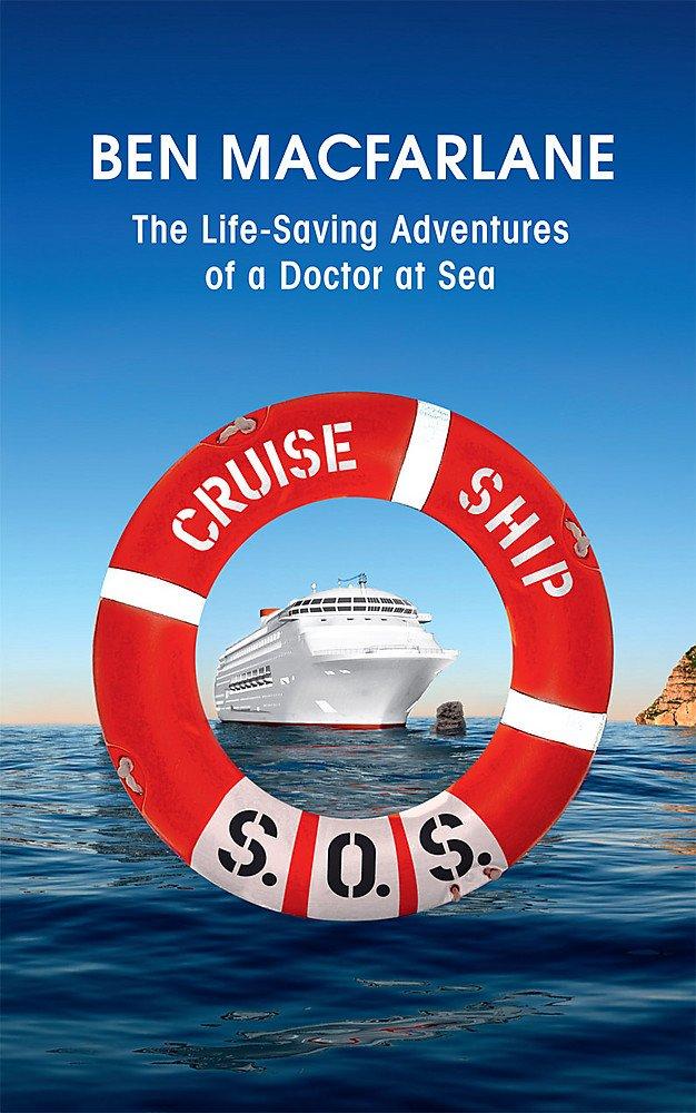 Cruise Ship S.O.S.: The Life-Saving Adventures of a Doctor at Sea
