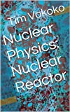 Nuclear Physics: Nuclear Reactor