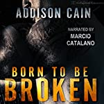 Born to Be Broken: Alpha's Claim, Book 2 | Addison Cain