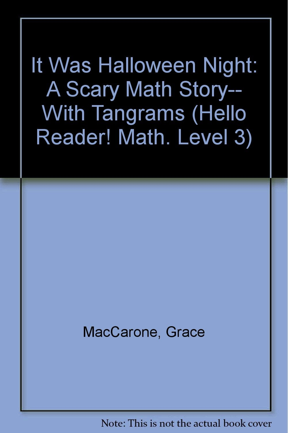 it was halloween night a scary math story tangrams hello it was halloween night a scary math story tangrams hello reader math level 3 grace maccarone marilyn burns matthew straub 9780439304719