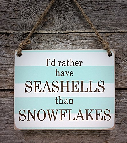I'd Rather Have Seashells Than Snowflakes - Small Hanging Sign - Beach House Decor