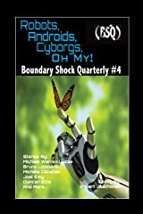 Robots, Androids, Cyborgs, Oh My!: Boundary Shock Quarterly #4 Paperback