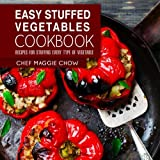 Easy Stuffed Vegetables Cookbook: Recipes for Stuffing Every Type of Vegetable