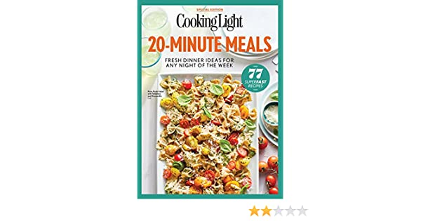 COOKING LIGHT 20 Minute Meals: Fresh Dinner Ideas For Any Night Of The Week    Kindle Edition By The Editors Of Cooking Light. Cookbooks, Food U0026 Wine  Kindle ...