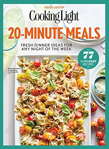 cooking light 20 minute meals fresh dinner ideas for any night of