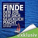 Finde den Job, der dich glücklich macht: Von der Berufung zum Beruf Hörbuch von Angelika Gulder Gesprochen von: Debora Weigert