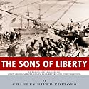 The Sons of Liberty: The Lives and Legacies of John Adams, Samuel Adams, Paul Revere and John Hancock Audiobook by  Charles River Editors Narrated by Chris Brinkley