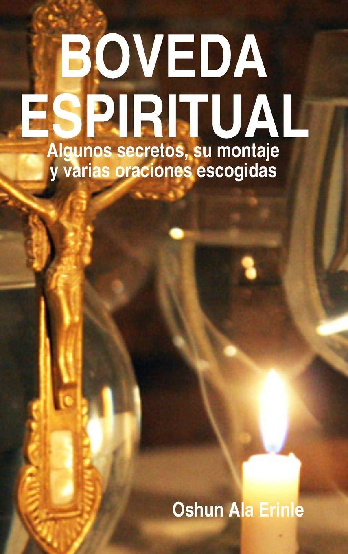 BOVEDA ESPIRITUAL (Spanish Edition): Oshun Ala Erinle ...