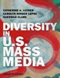 Diversity in U.S. Mass Media, Catherine A. Luther, Carolyn Ringer Lepre, Naeemah Clark, 1405187921