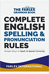 Complete English Spelling and Pronunciation Rules: Simple Ways to Spell and Speak Correctly (The Farlex Grammar Book Book 3) Kindle Edition