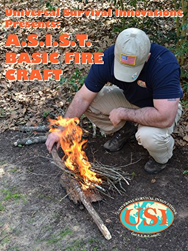 Universal Survival Innovations Presents: A.S.I.S.T. Basic Fire Craft