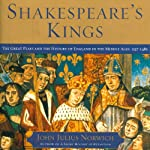 Shakespeare's Kings: The Great Plays and the History of England in the Middle Ages: 1337-1485 | John Julius Norwich