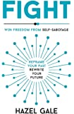 Fight: Win Freedom From Self-Sabotage