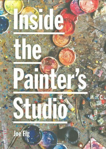 Painters Studio - Inside the Painter's Studio 1st (first) Edition by Fig, Joe published by Princeton Architectural Press (2009)