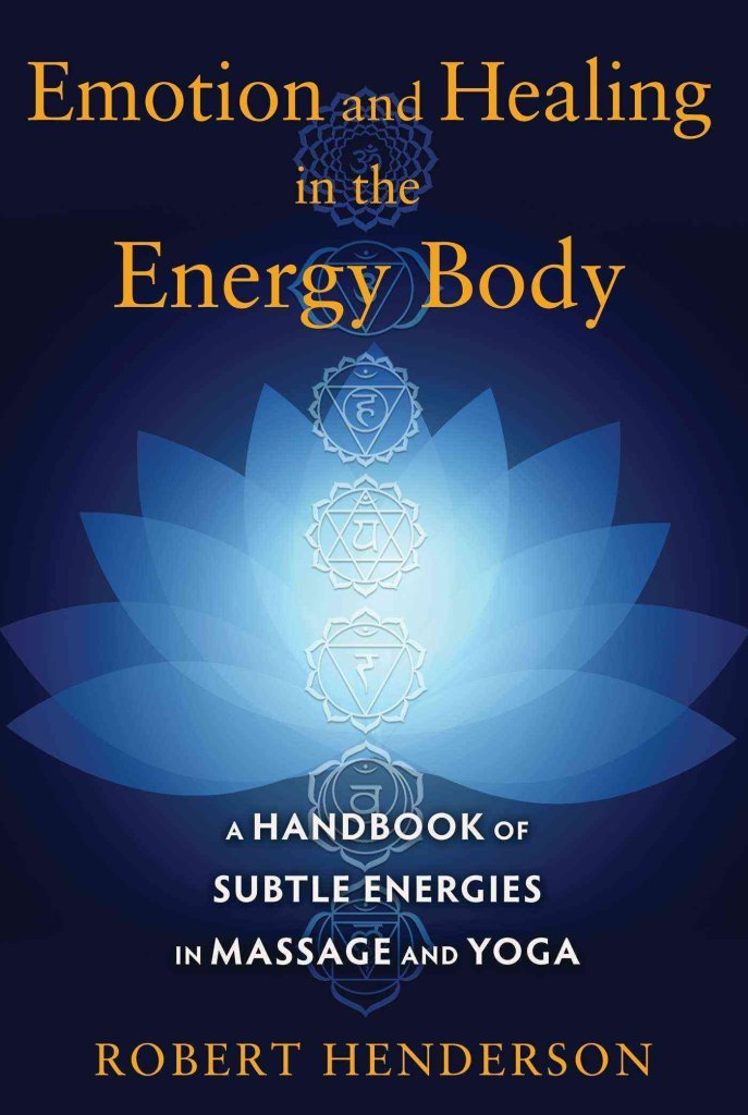 Emotion and Healing in the Energy Body: A Handbook of Subtle ...