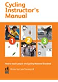 Cycling Instructor's Manual: How to Teach People the Cycling National Standard