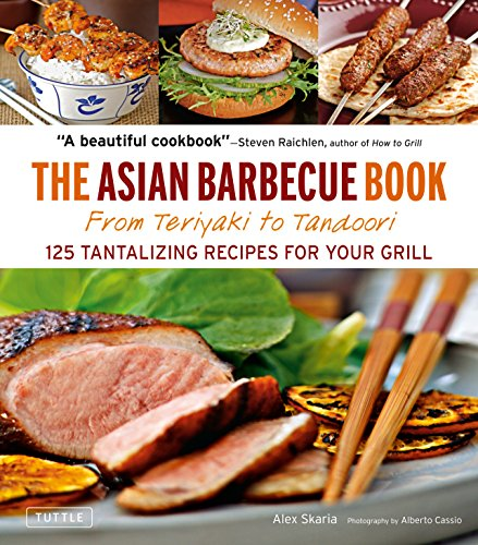 The Asian Barbecue Book: From Teriyaki to Tandoori by Alex Skaria