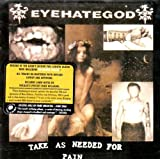Take As Needed For Pain (Reissue) by Eyehategod (2006-06-27)